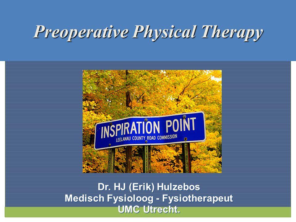 Preoperative Physical Therapy Dr. HJ (Erik) Hulzebos Medisch Fysioloog - Fysiotherapeut UMC Utrecht.