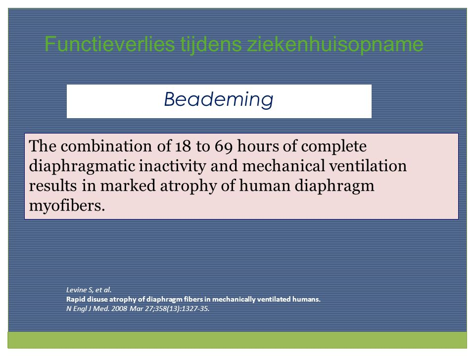Beademing The combination of 18 to 69 hours of complete diaphragmatic inactivity and mechanical ventilation results in marked atrophy of human diaphra