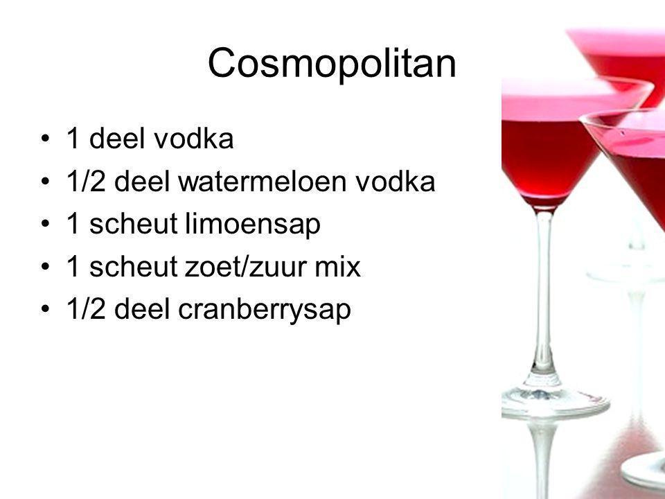 Cosmopolitan 1 deel vodka 1/2 deel watermeloen vodka 1 scheut limoensap 1 scheut zoet/zuur mix 1/2 deel cranberrysap