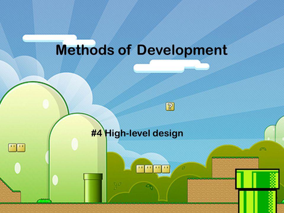 Methods of Development #4 High-level design