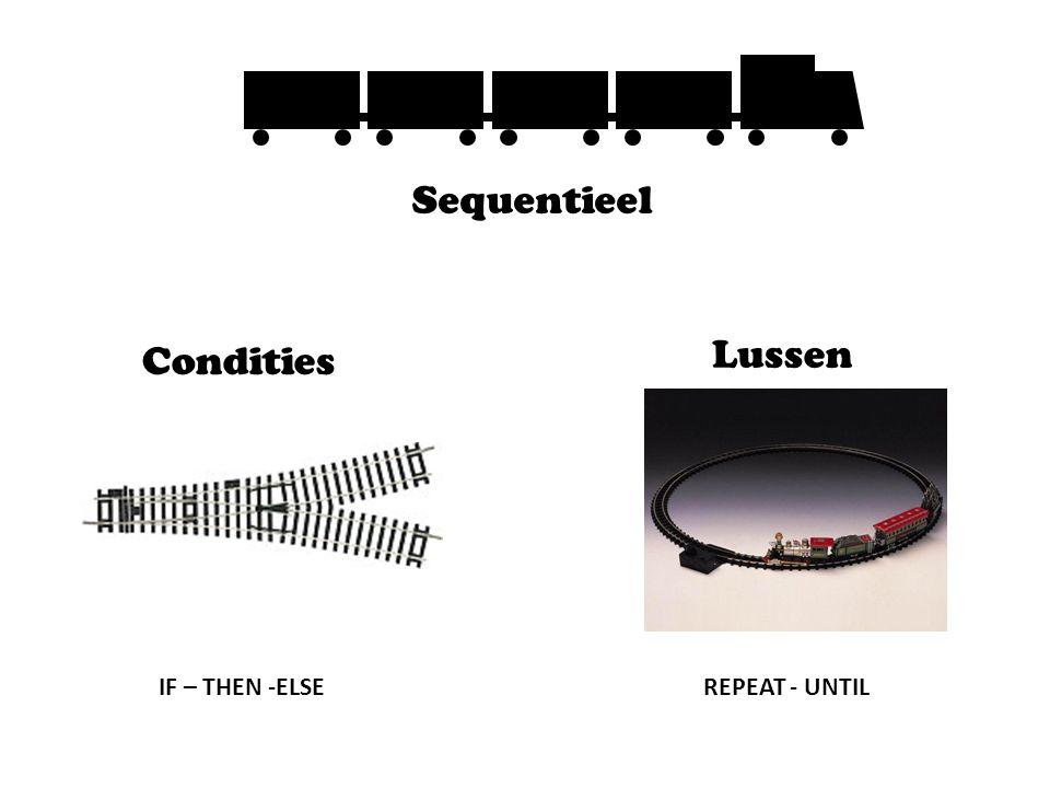 Lussen Condities IF – THEN -ELSEREPEAT - UNTIL Sequentieel