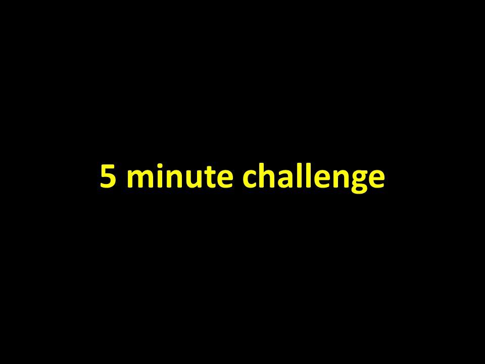 5 minute challenge