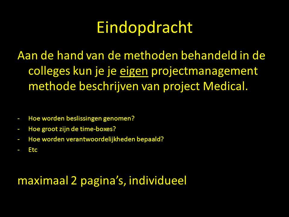 Eindopdracht Aan de hand van de methoden behandeld in de colleges kun je je eigen projectmanagement methode beschrijven van project Medical.