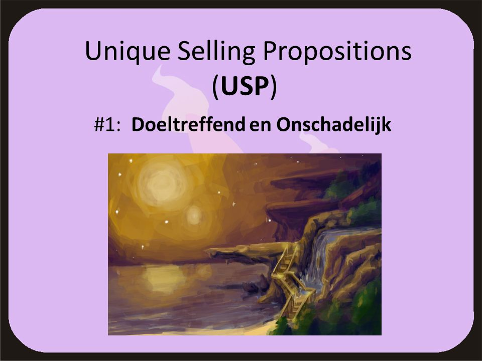 Unique Selling Propositions (USP) #1: Doeltreffend en Onschadelijk