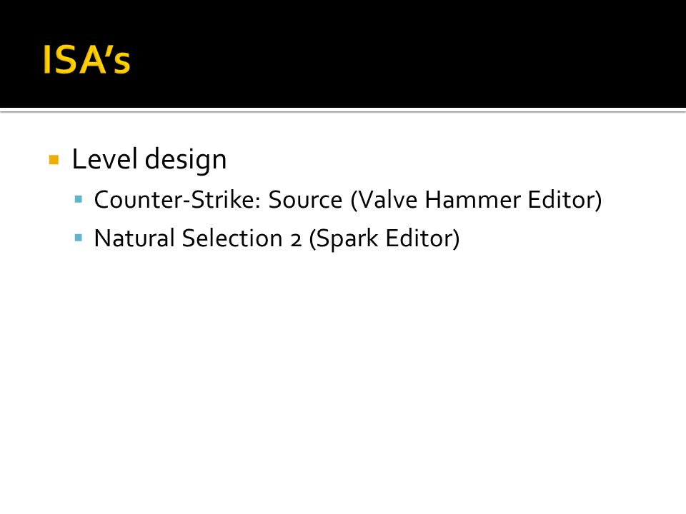  Level design  Counter-Strike: Source (Valve Hammer Editor)  Natural Selection 2 (Spark Editor)