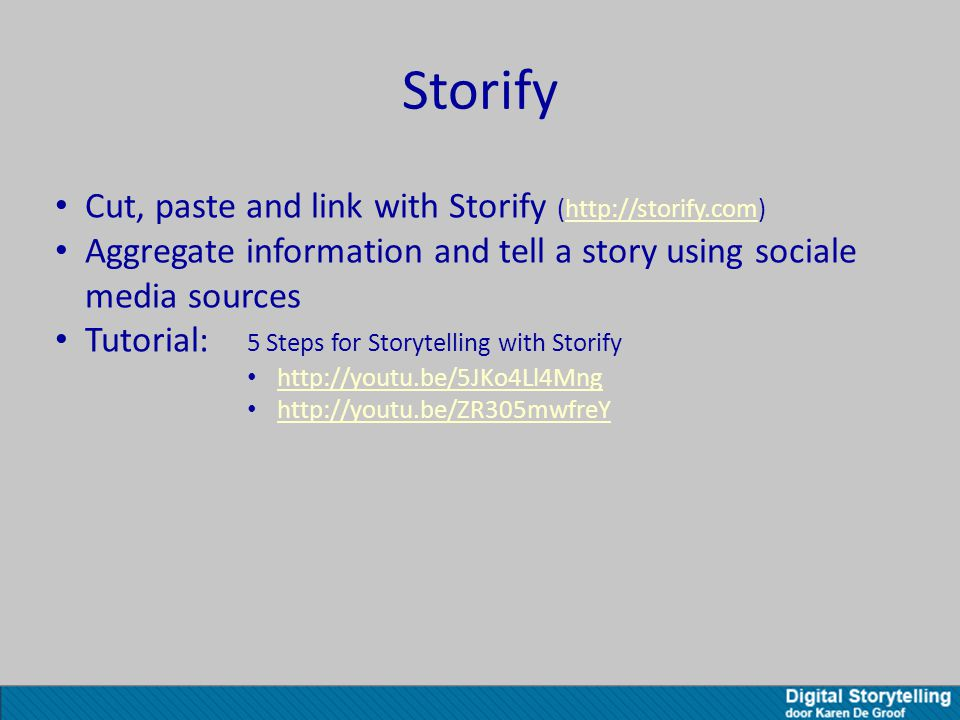Storify Cut, paste and link with Storify (http://storify.com)http://storify.com Aggregate information and tell a story using sociale media sources Tutorial: 5 Steps for Storytelling with Storify http://youtu.be/5JKo4Ll4Mng http://youtu.be/ZR305mwfreY