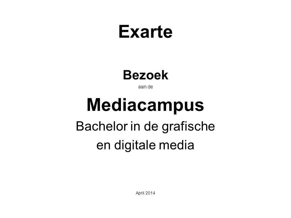 Exarte Bezoek aan de Mediacampus Bachelor in de grafische en digitale media April 2014