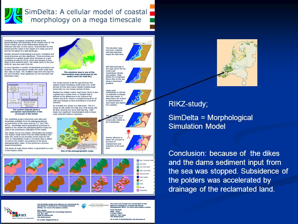 RIKZ-study; SimDelta = Morphological Simulation Model Conclusion: because of the dikes and the dams sediment input from the sea was stopped.