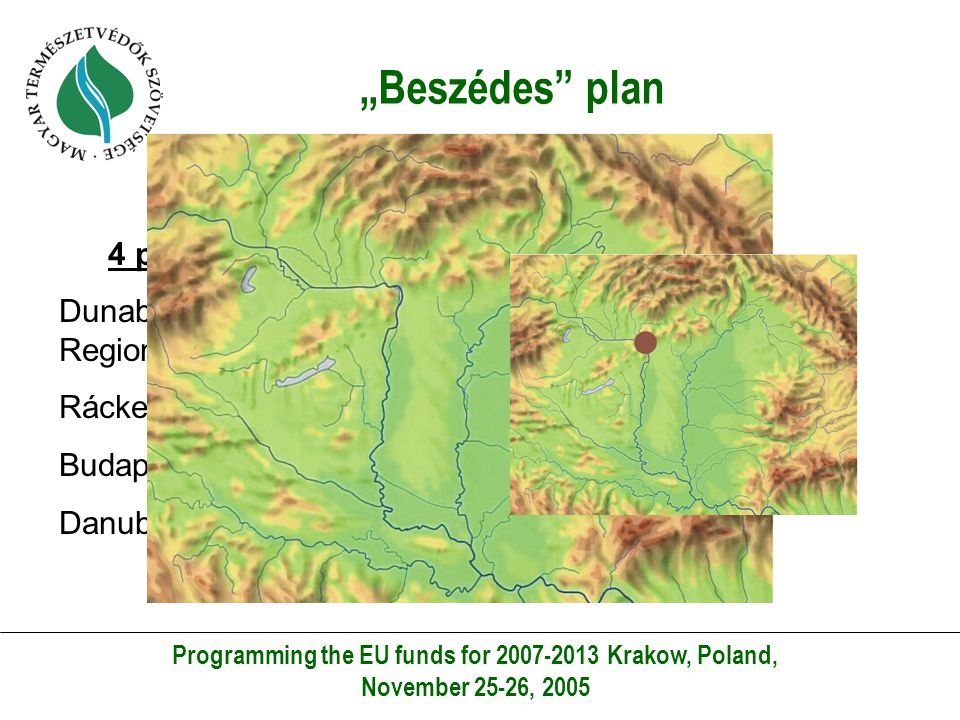 The Danube-Tisza Channel Programming the EU funds for 2007-2013 Krakow, Poland, November 25-26, 2005 History of the channel Plans to connect the rivers since 1774.