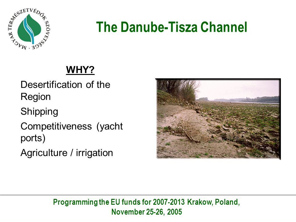 "The Danube-Tisza Channel Programming the EU funds for 2007-2013 Krakow, Poland, November 25-26, 2005 Situation now: Strong lobby with the ""Beszédes Plan."