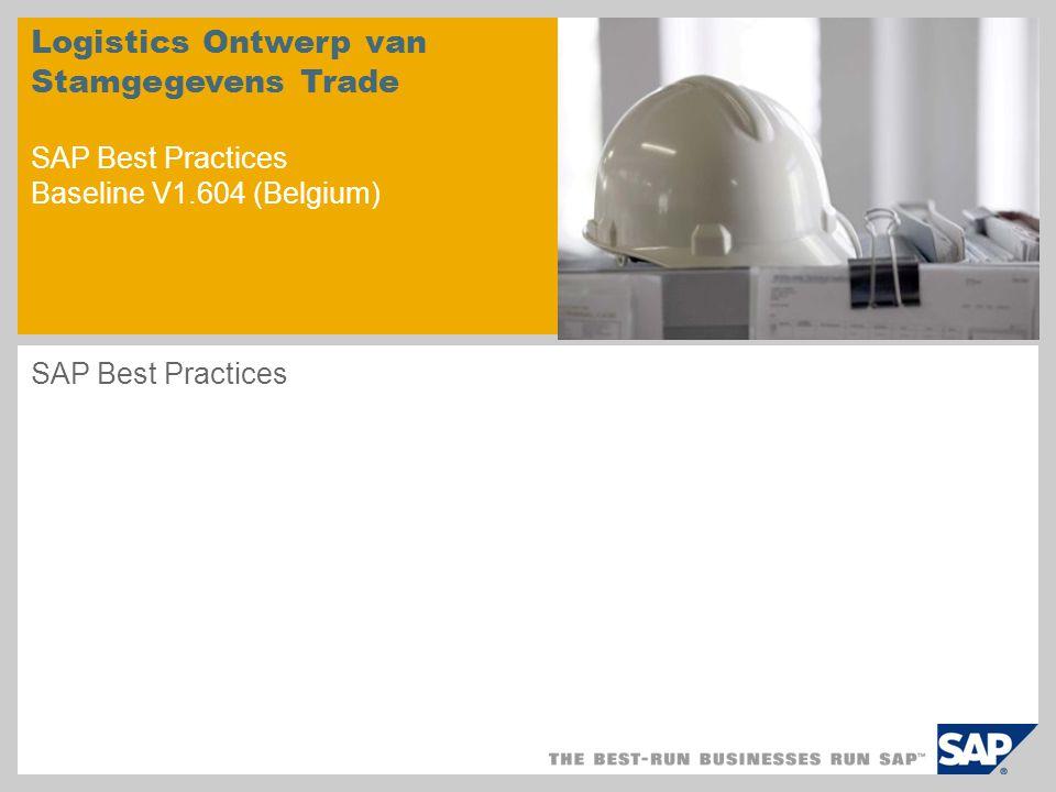 Logistics Ontwerp van Stamgegevens Trade SAP Best Practices Baseline V1.604 (Belgium) SAP Best Practices
