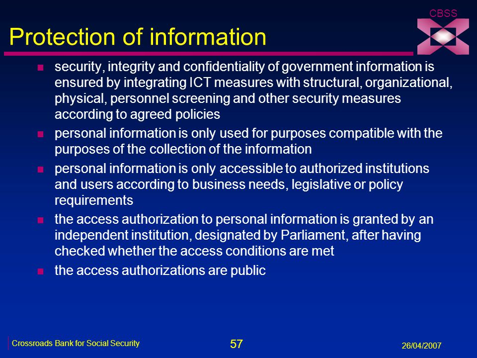 57 Crossroads Bank for Social Security 26/04/2007 CBSS Protection of information n security, integrity and confidentiality of government information i