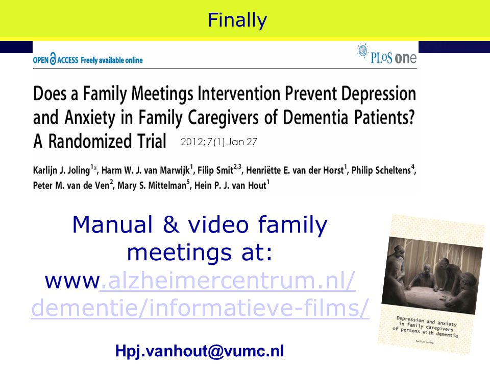 Finally Manual & video family meetings at: www.alzheimercentrum.nl/.alzheimercentrum.nl/ dementie/informatieve-films/ Hpj.vanhout@vumc.nl 2012; 7(1) J