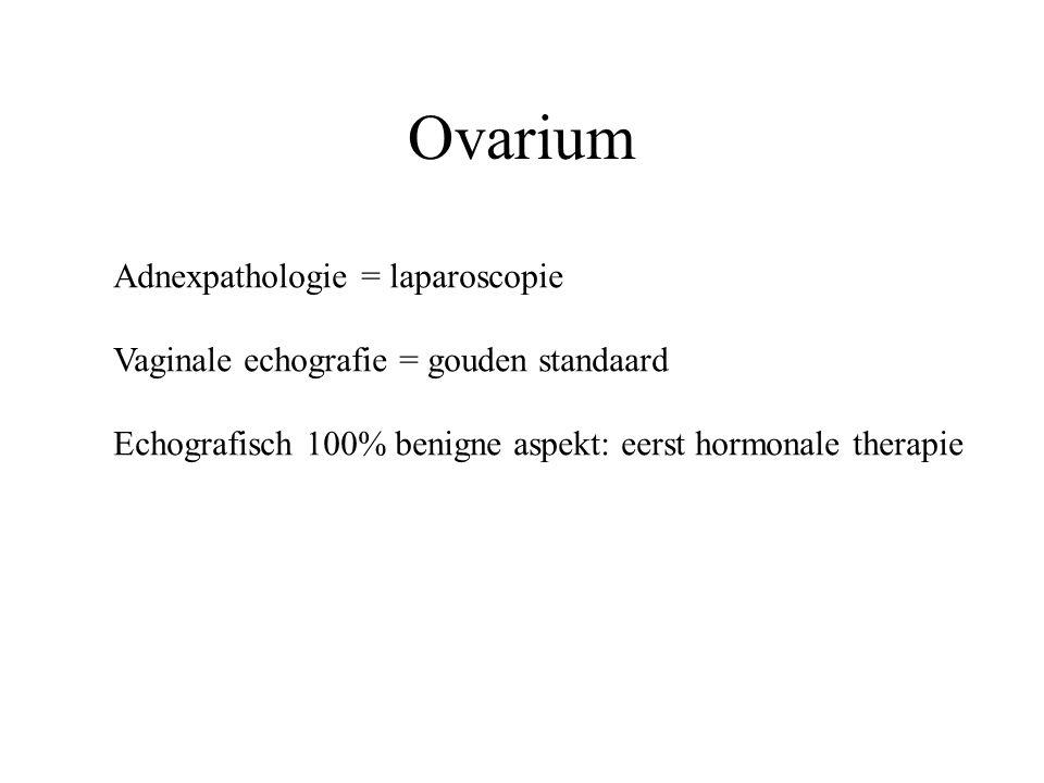 Ovarium Adnexpathologie = laparoscopie Vaginale echografie = gouden standaard Echografisch 100% benigne aspekt: eerst hormonale therapie