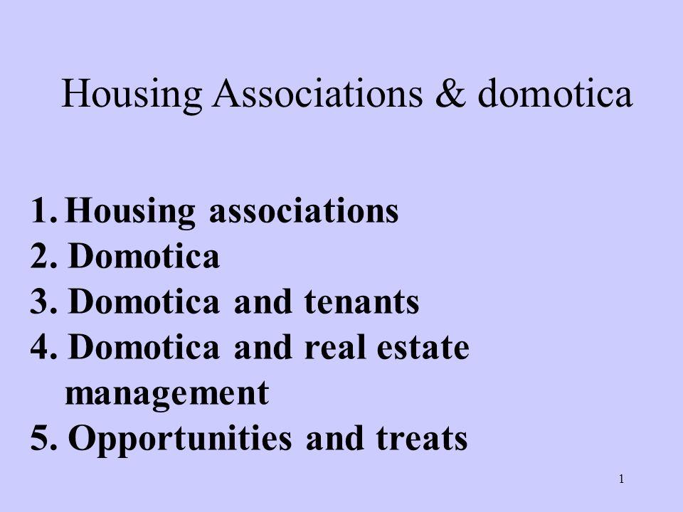 1 Housing Associations & domotica 1.Housing associations 2. Domotica 3. Domotica and tenants 4. Domotica and real estate management 5. Opportunities a