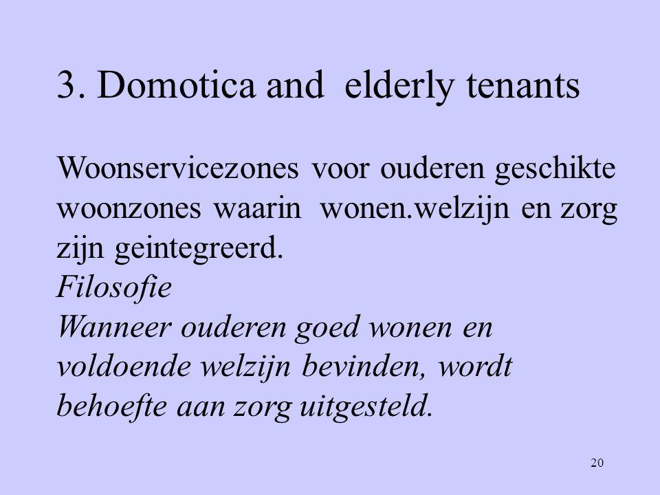 20 3. Domotica and elderly tenants Woonservicezones voor ouderen geschikte woonzones waarin wonen.welzijn en zorg zijn geintegreerd. Filosofie Wanneer