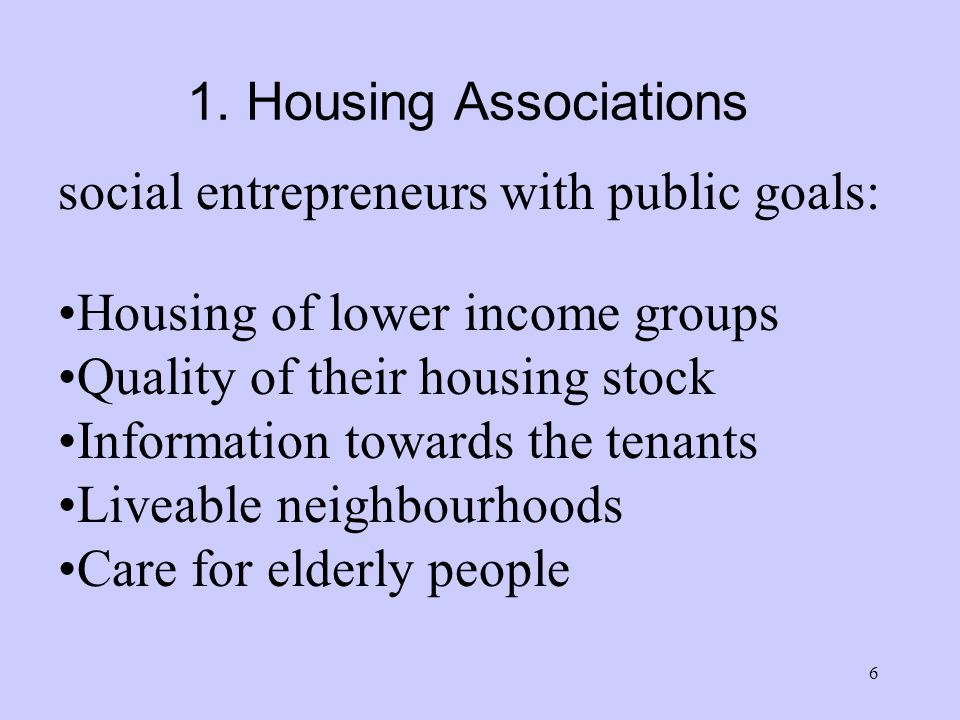 6 social entrepreneurs with public goals: Housing of lower income groups Quality of their housing stock Information towards the tenants Liveable neigh