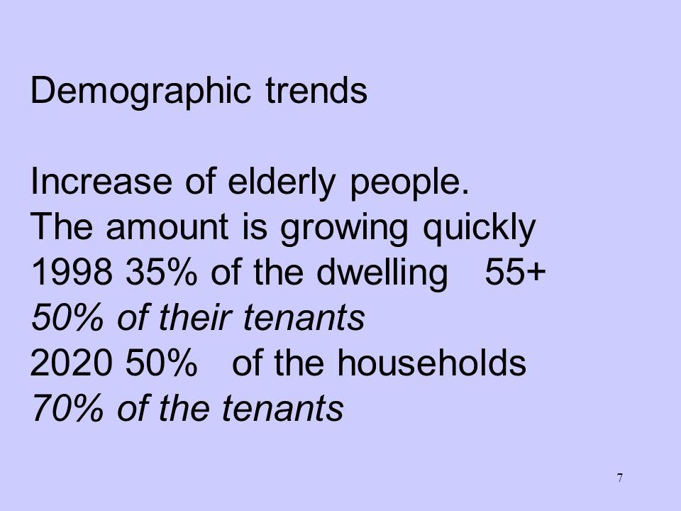 7 Demographic trends Increase of elderly people.