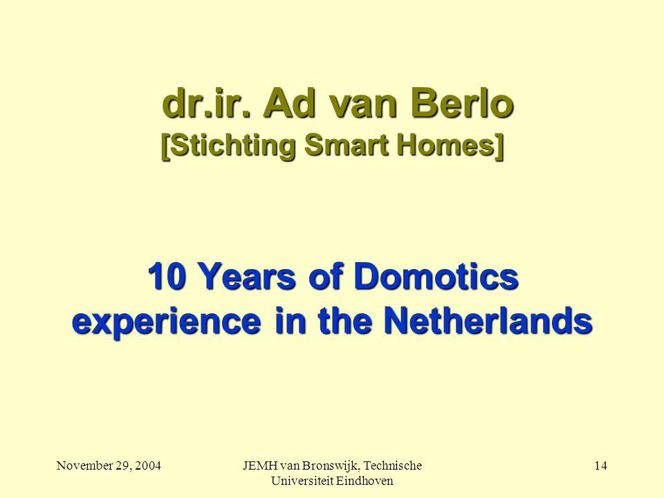 November 29, 2004JEMH van Bronswijk, Technische Universiteit Eindhoven 14 dr.ir.