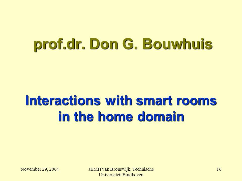 November 29, 2004JEMH van Bronswijk, Technische Universiteit Eindhoven 16 prof.dr.
