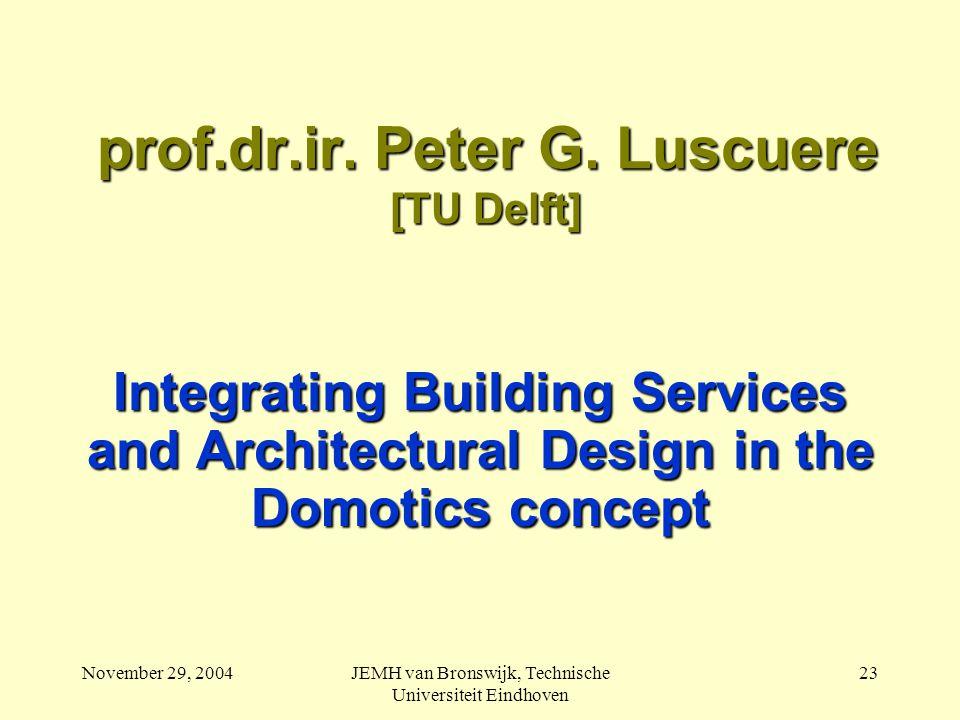 November 29, 2004JEMH van Bronswijk, Technische Universiteit Eindhoven 23 prof.dr.ir.