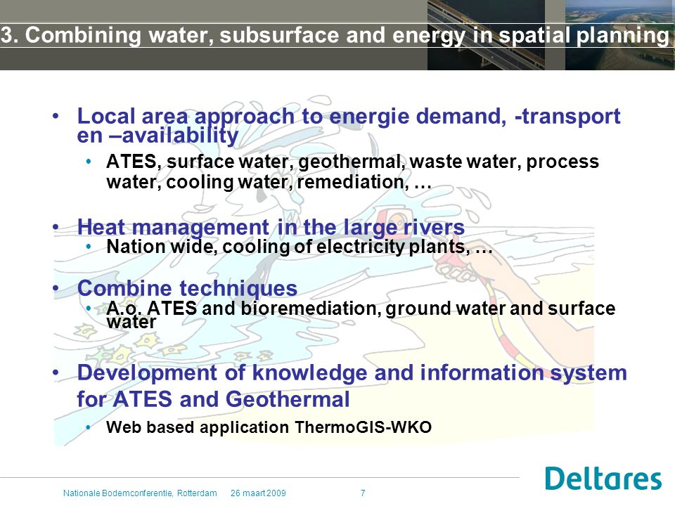 26 maart 2009Nationale Bodemconferentie, Rotterdam7 3. Combining water, subsurface and energy in spatial planning Local area approach to energie deman