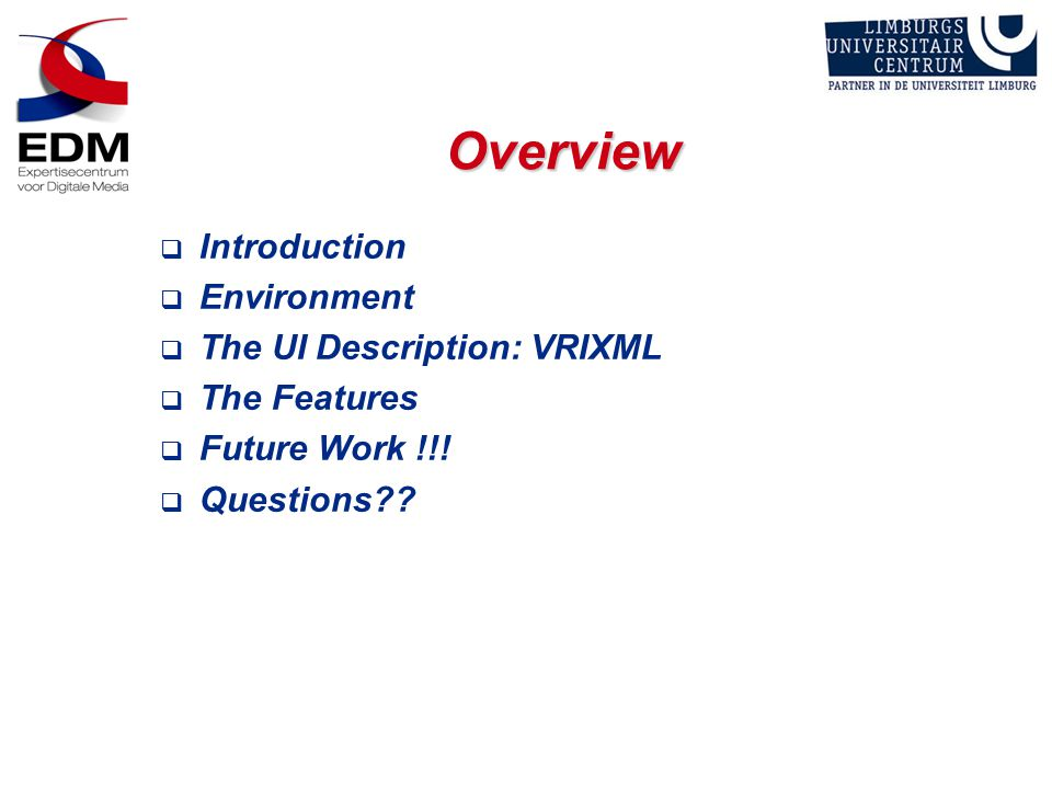 Overview  Introduction  Environment  The UI Description: VRIXML  The Features  Future Work !!.