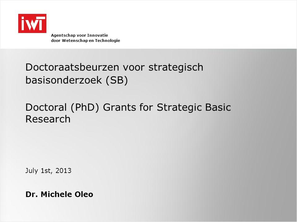 Agentschap voor Innovatie door Wetenschap en Technologie Doctoraatsbeurzen voor strategisch basisonderzoek (SB) Doctoral (PhD) Grants for Strategic Basic Research Dr.
