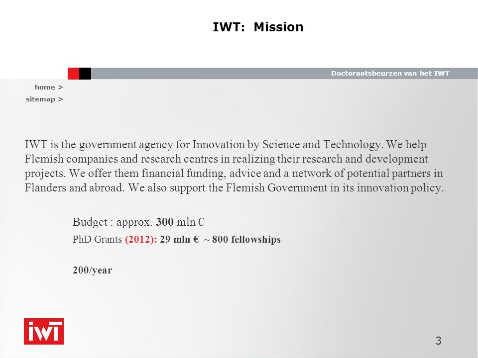 home > sitemap > Doctoraatsbeurzen van het IWT 3 IWT: Mission IWT is the government agency for Innovation by Science and Technology.