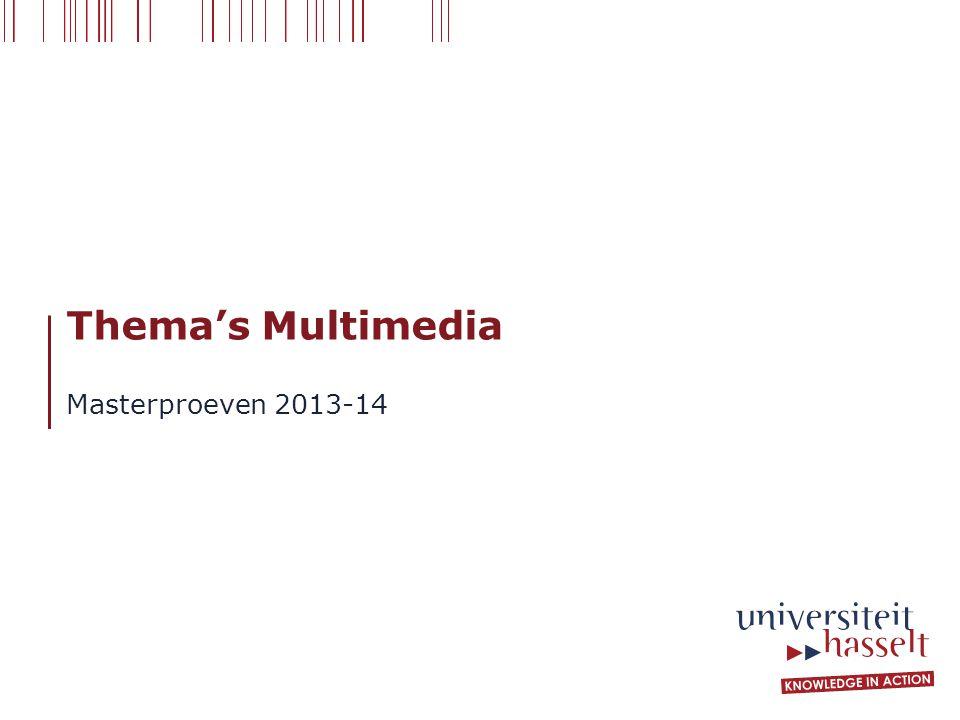 Thema's Multimedia Masterproeven 2013-14