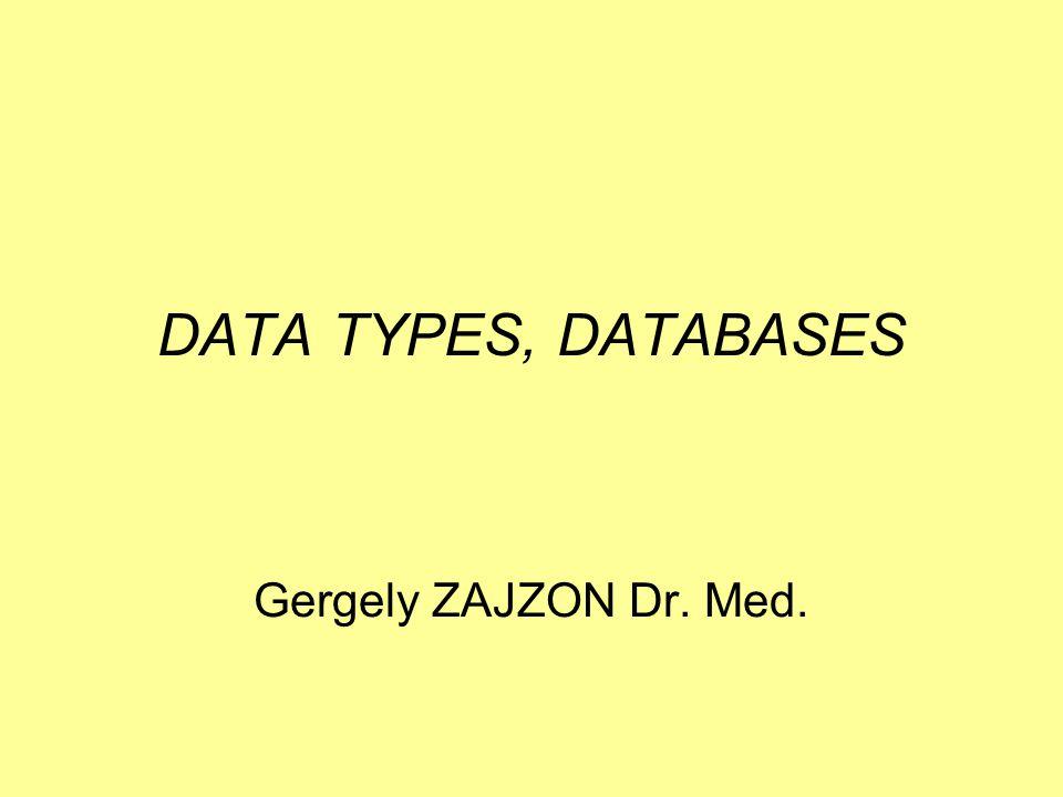 DATA TYPES, DATABASES Gergely ZAJZON Dr. Med.