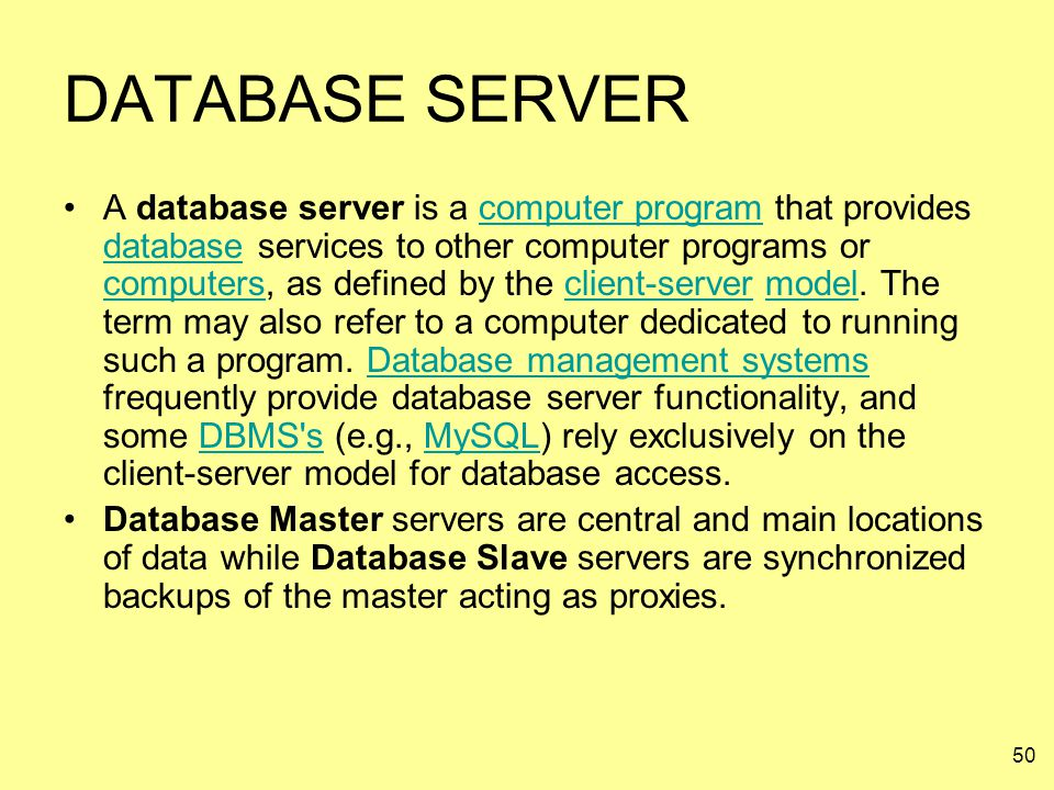 50 DATABASE SERVER A database server is a computer program that provides database services to other computer programs or computers, as defined by the