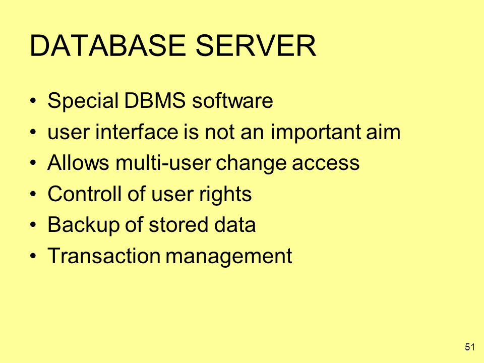 51 DATABASE SERVER Special DBMS software user interface is not an important aim Allows multi-user change access Controll of user rights Backup of stor