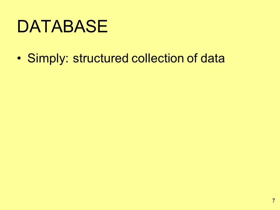 7 DATABASE Simply:structured collection of data