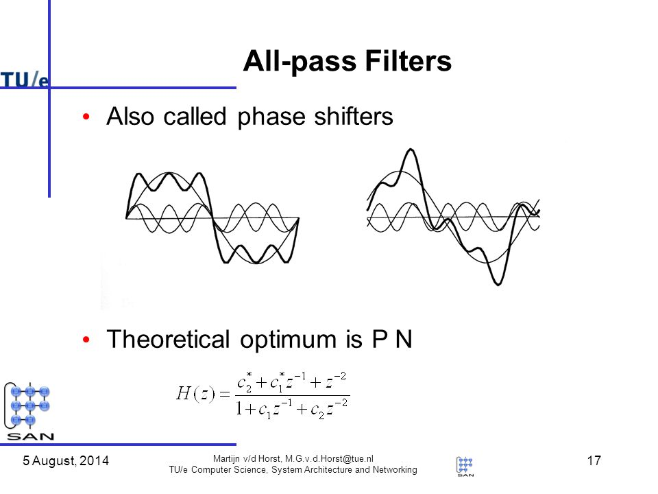 5 August, 2014 Martijn v/d Horst, TU/e Computer Science, System Architecture and Networking 17 All-pass Filters Also called phase shifters Theoretical optimum is P N