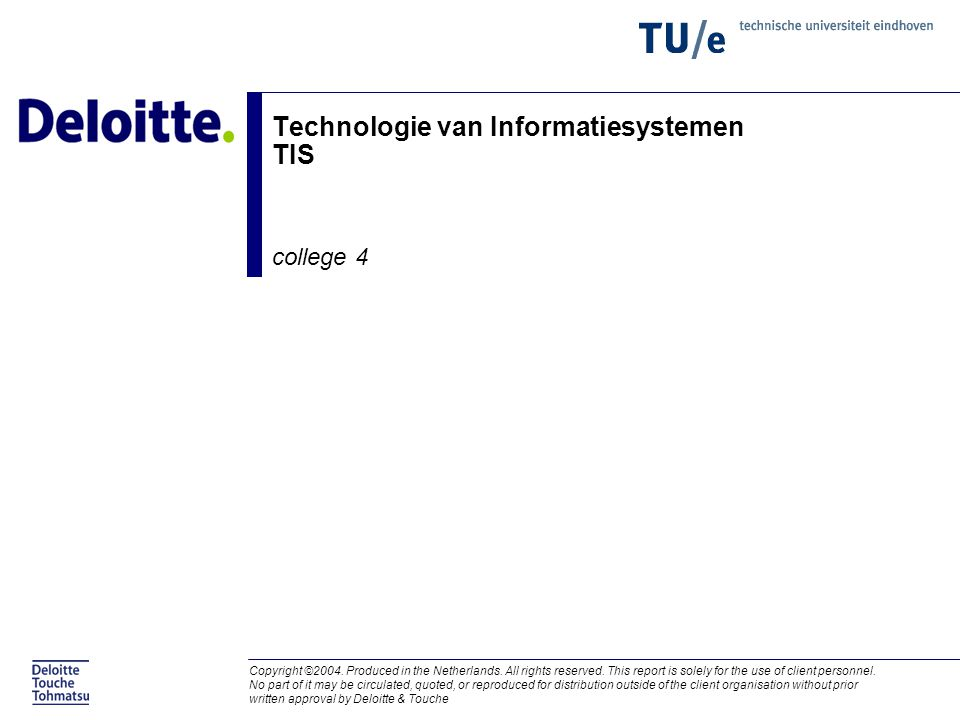 Gast college TUE © Copyright Deloitte 2004 - 22 -