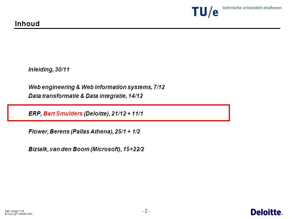 Gast college TUE © Copyright Deloitte 2004 - 2 - Inhoud Inleiding, 30/11 Web engineering & Web information systems, 7/12 Data transformatie & Data int