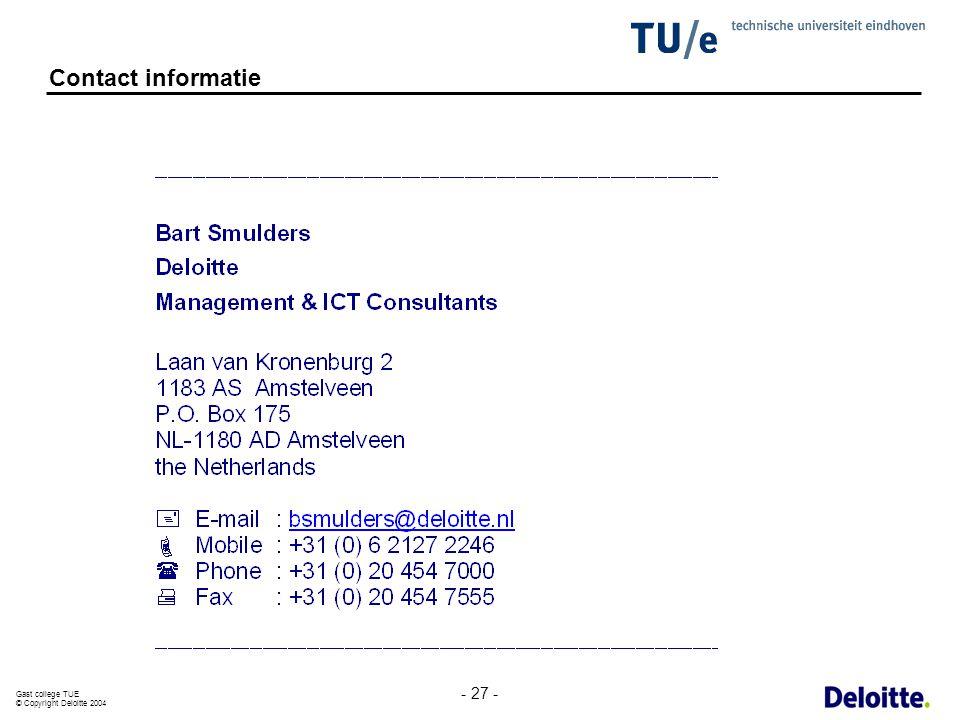 Gast college TUE © Copyright Deloitte 2004 - 27 - Contact informatie