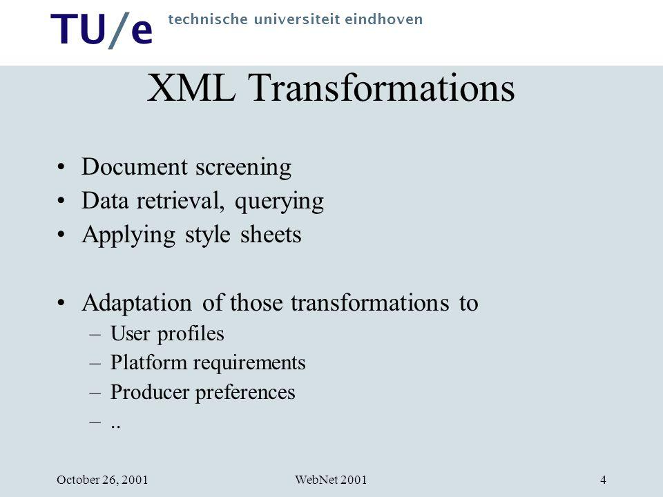 TU/e technische universiteit eindhoven WebNet 2001October 26, 20015 Transformations in HERA Generic query Adapted query Source data Generic stylesheet Adapted stylesheet Output data Filtered data Query adaptation Stylesheet adaptation