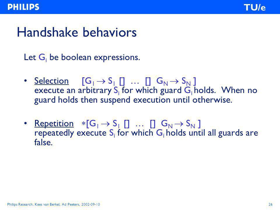 Philips Research, Kees van Berkel, Ad Peeters, 2002-09-1026 TU/e Handshake behaviors Let G i be boolean expressions.