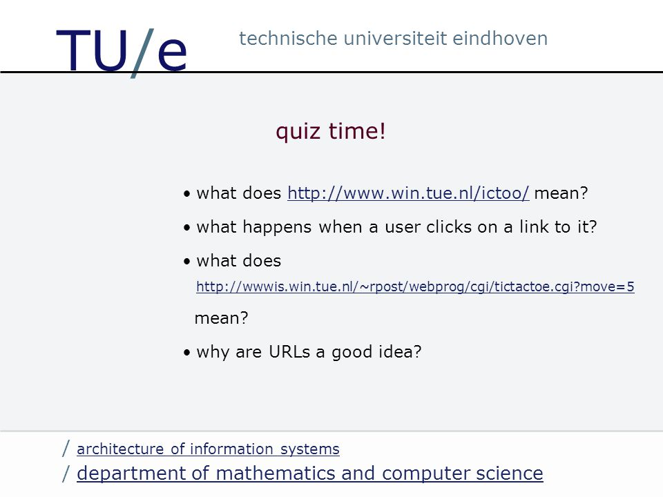 / department of mathematics and computer sciencedepartment of mathematics and computer science / architecture of information systems architecture of information systems technische universiteit eindhoven TU/e quiz time.