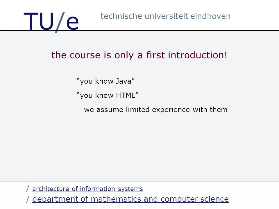/ department of mathematics and computer sciencedepartment of mathematics and computer science / architecture of information systems architecture of information systems technische universiteit eindhoven TU/e the course is only a first introduction.