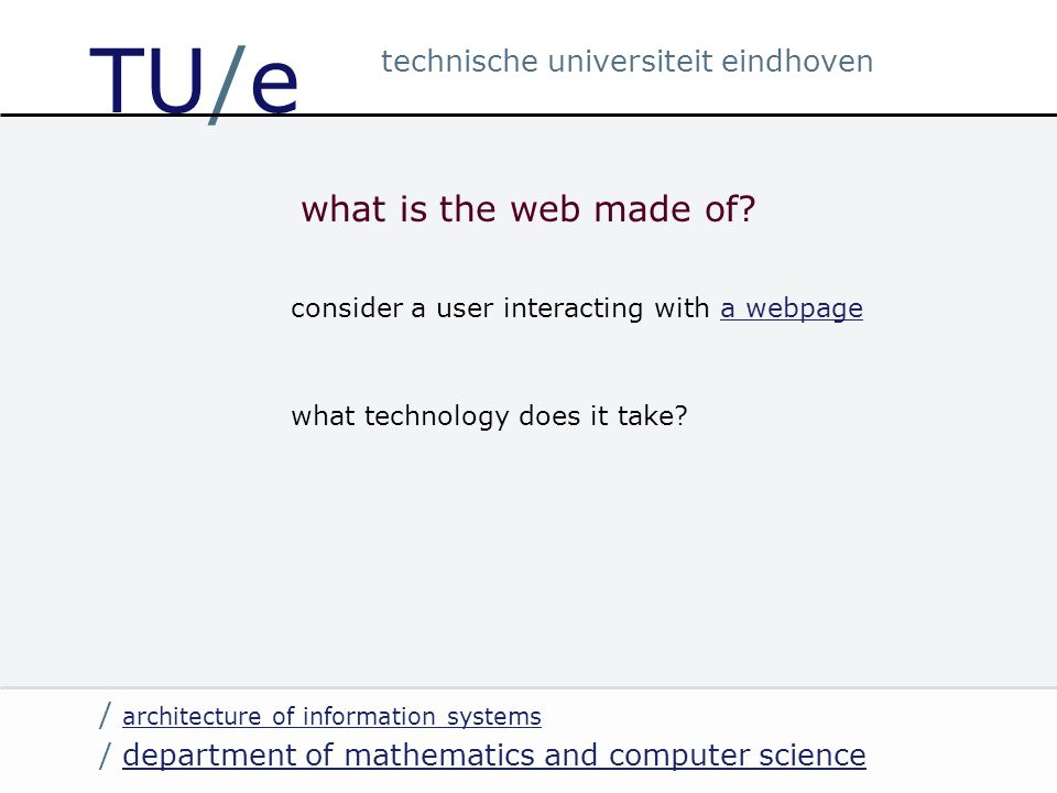 / department of mathematics and computer sciencedepartment of mathematics and computer science / architecture of information systems architecture of information systems technische universiteit eindhoven TU/e ready-to-use server-side programming software packages you can freely install, configure, and use; examples: CMS software wiki software blogging software database managers (e.g.