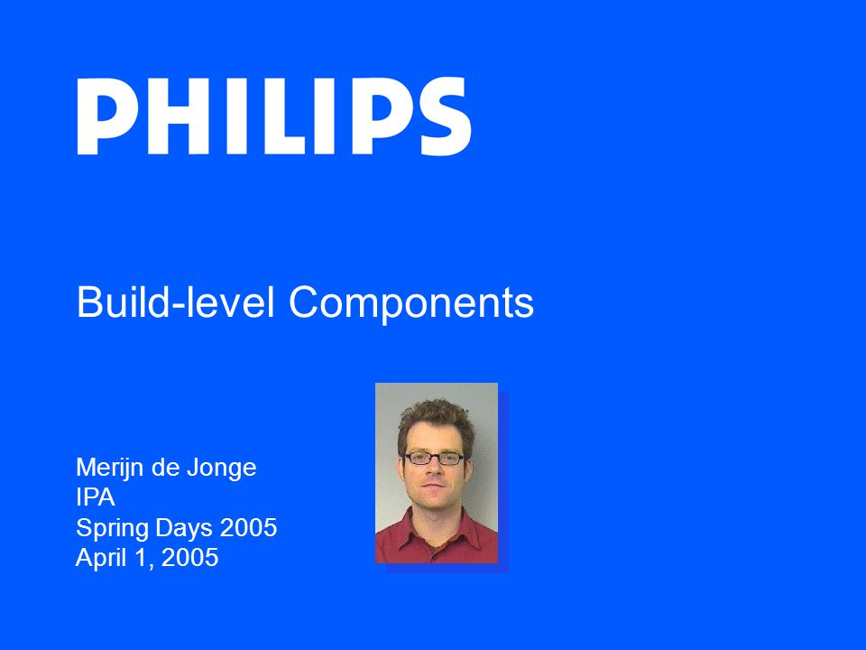 Merijn de Jonge IPA Spring Days 2005 April 1, 2005 Build-level Components