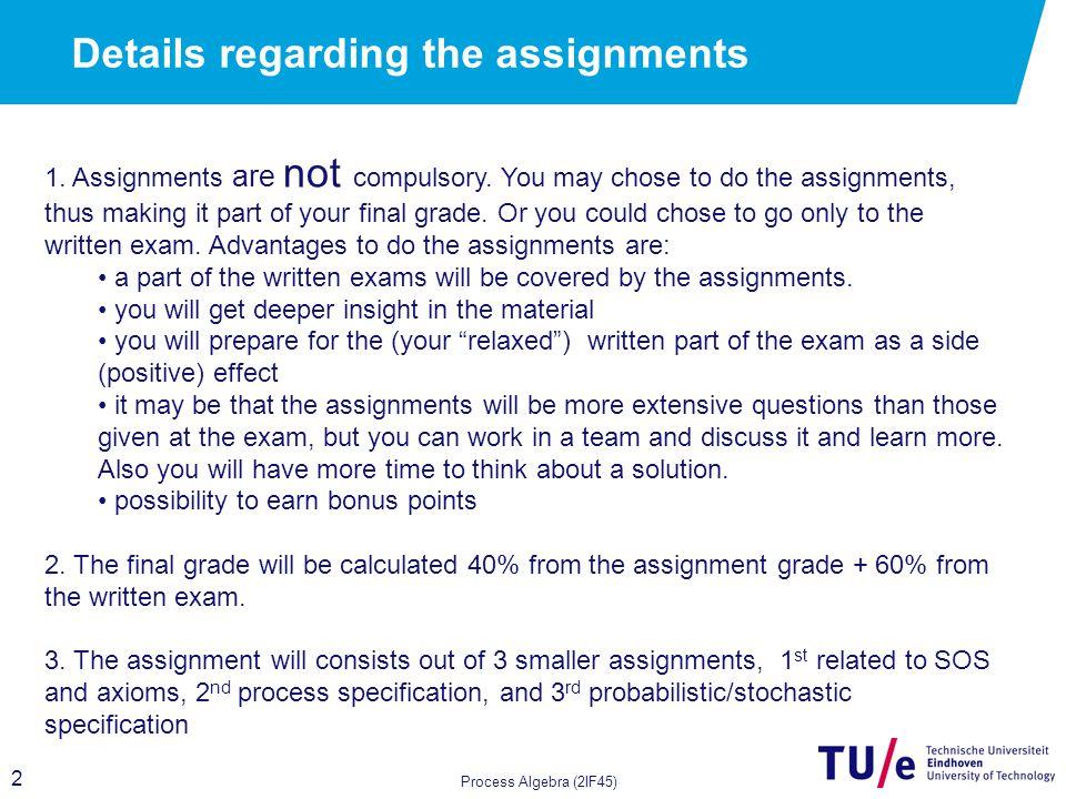 2 Details regarding the assignments Process Algebra (2IF45) 1.