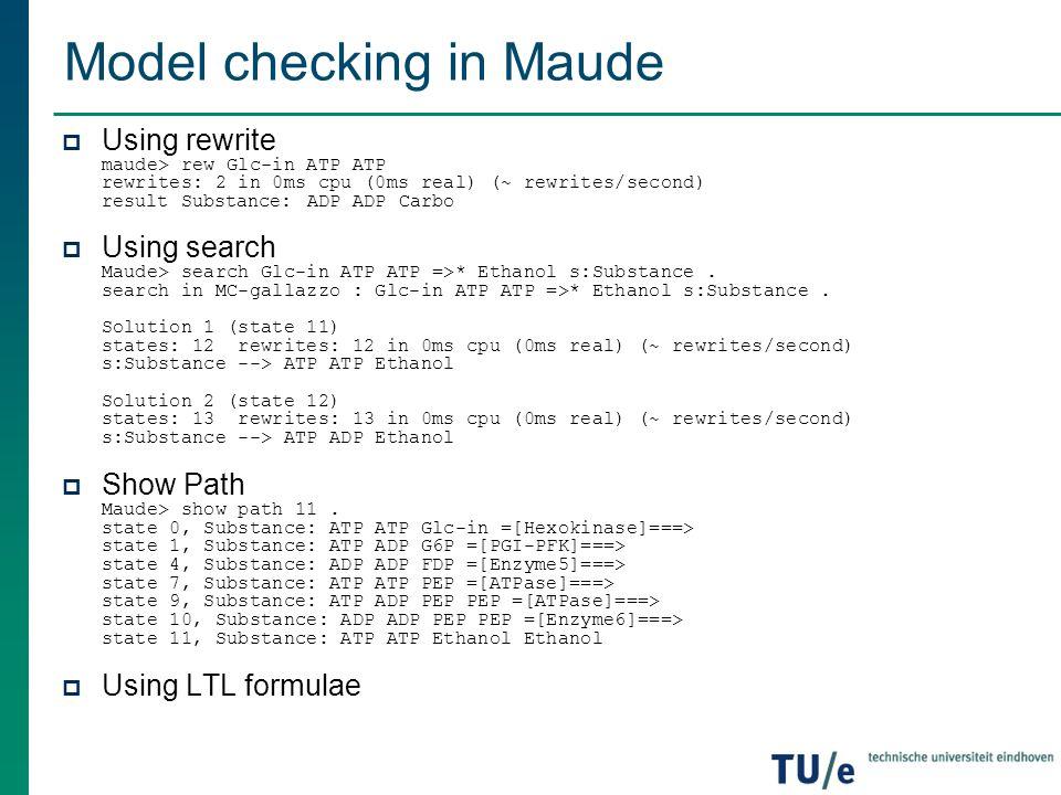 Model checking in Maude(LTL) load galazzo load model-checker mod MC-gallazzo is inc GLYCOLYSIS-YEAST-GALAZZO.
