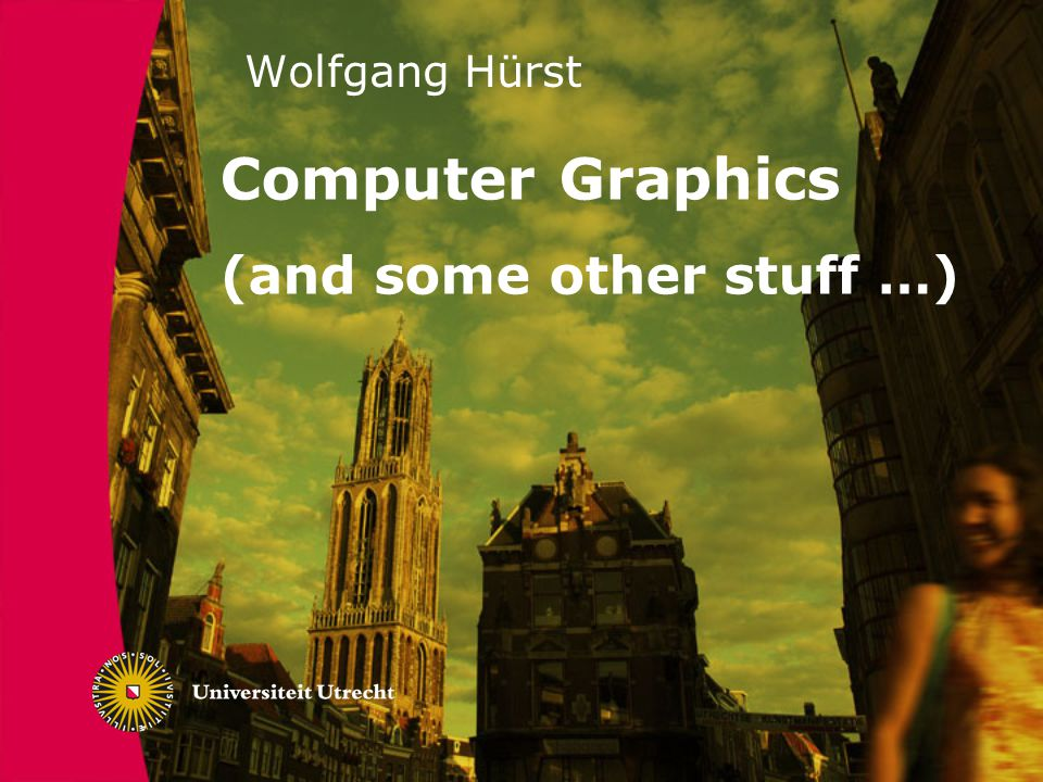 Wolfgang Hürst Computer Graphics (and some other stuff …)