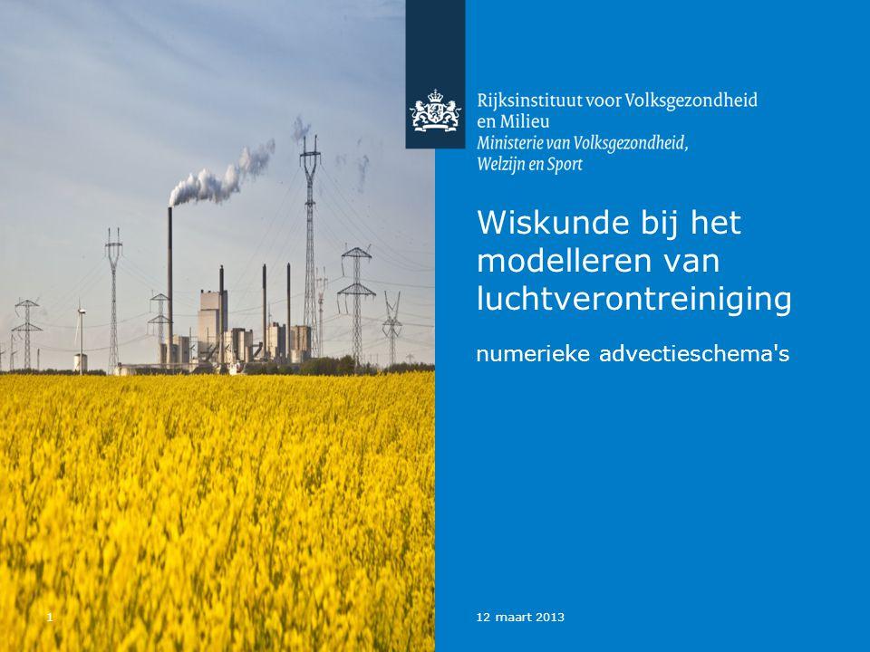 112 maart 2013 Wiskunde bij het modelleren van luchtverontreiniging numerieke advectieschema s
