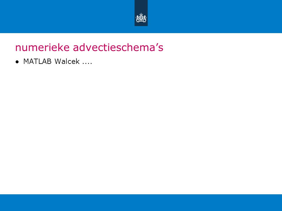 numerieke advectieschema's ●MATLAB Walcek....