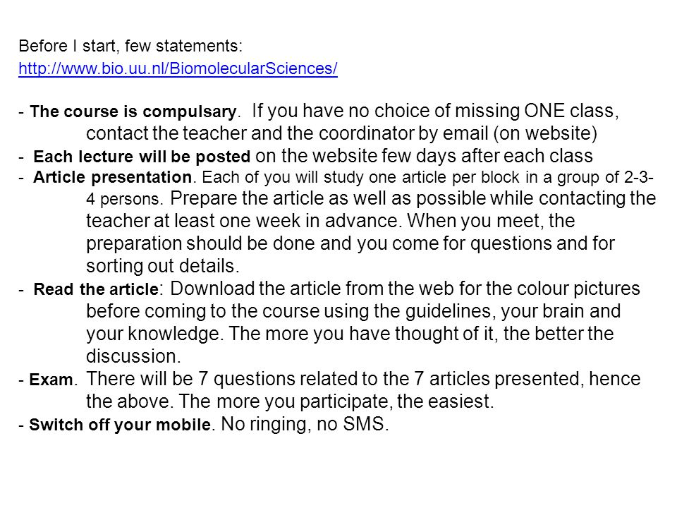 Before I start, few statements: http://www.bio.uu.nl/BiomolecularSciences/ - The course is compulsary.